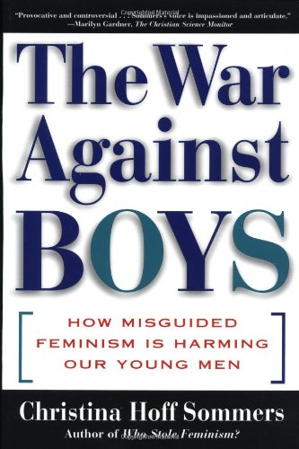 The War Against Boys: How Misguided Feminism Is Harming Our Young Men 9780684849577