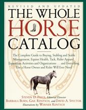 The Whole Horse Catalog: The Complete Guide to Buying, Stabling and Stable Management, Equine Health, Tack, Rider Apparel, Equestr