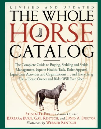 The Whole Horse Catalog: The Complete Guide to Buying, Stabling and Stable Management, Equine Health, Tack, Rider Apparel, Equestrian Activitie 9780684839950