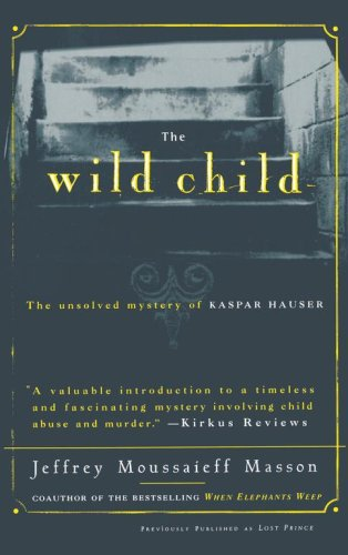 The Wild Child: The Unsolved Mystery of Kaspar Hauser 9780684830964