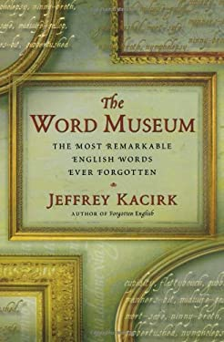 The Word Museum: The Most Remarkable English Words Ever Forgotten 9780684857619