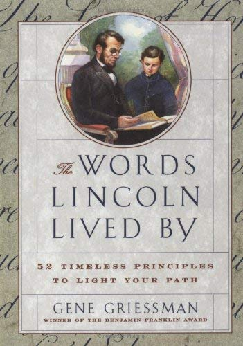 The Words Lincoln Lived by: 52 Timeless Principles to Light Your Path 9780684841229