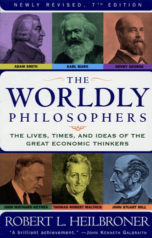 The Worldly Philosophers: The Lives, Times, and Ideas of the Great Economic Thinkers 9780684862149
