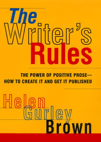 The Writer's Rules: The Power of Positive Prose--How to Create It and Get It Published 9780688159061