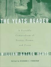 The Yeats Reader: A Portable Compendium of Poetry, Drama, and Prose