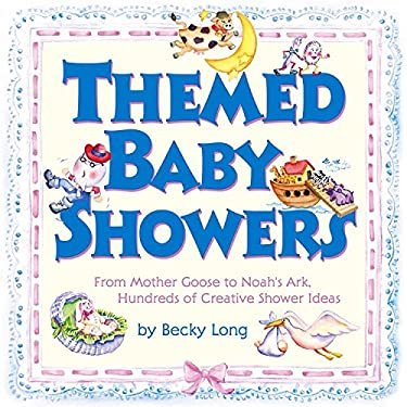 Themed Baby Showers: Mother Goose to Noah's Ark: Hundreds of Creative Shower Ideas 9780684018713