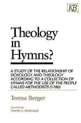 Theology in Hymns?: A Study of the Relationship of Doxology and Theology According to a Collection of Hymns for the Use 9780687002818