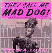 They Call Me Mad Dog: A Novel for Bitter, Lonely People 2504835