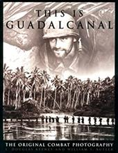 This Is Guadalcanal: The Original Combat Photography 2527260
