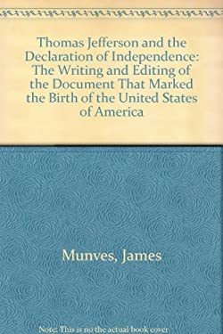 Thomas Jefferson and the Declaration of Independence: The Writing and Editing of the Document That Marked the Birth of the United States of America