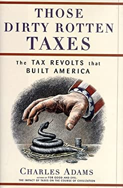 Those Dirty Rotten Taxes: The Tax Revolts That Built America 9780684843940