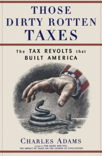 Those Dirty Rotten Taxes: The Tax Revolts That Built America 9780684871141