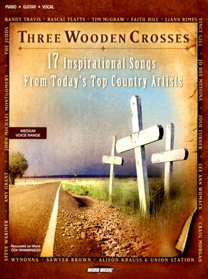 Three Wooden Crosses: 17 Inspirational Songs from Today's Top Country Artists