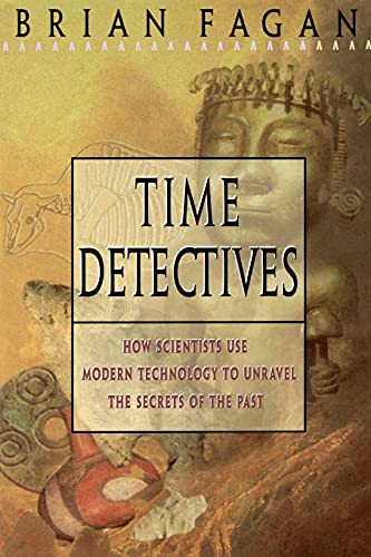 Time Detectives: How Archaeologist Use Technology to Recapture the Past 9780684818283