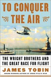 To Conquer the Air: The Wright Brothers and the Great Race for Flight 2505392