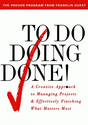 To Do Doing Done: A Creative Approach to Managing Projects and Effectively Finishing What Matters Most 9780684818870