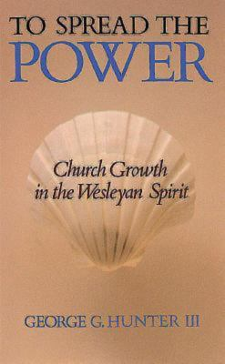 To Spread the Power: Church Growth in the Wesleyan Spirit 9780687422593