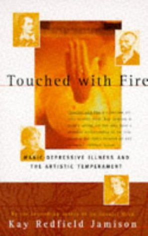 Touched with Fire: Manic-Depressive Illness and the Artistic Temperament 9780684831831