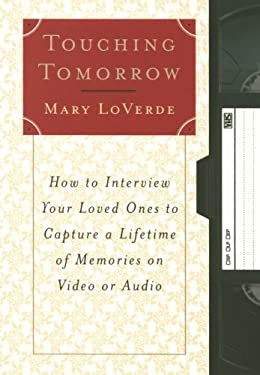 Touching Tomorrow: How to Interview Your Loved Ones to Capture a Lifetime of Memories on Video or Audio 9780684873800