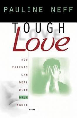 Tough Love (Revised Edition): How Parents Can Deal with Drug Abuse 9780687018253