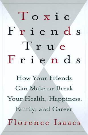 Toxic Friends/True Friends: How Your Friends Can Make or Break Your Health, Happiness, Family, and Career 9780688154424
