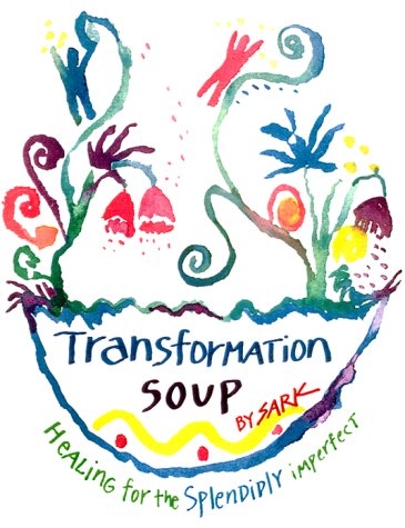 Transformation Soup : Healing for the Splendidly Imperfect