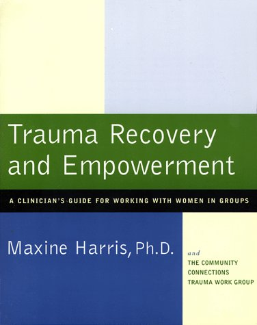 Trauma Recovery and Empowerment: A Clinician's Guide for Working with Women in Groups 9780684843230