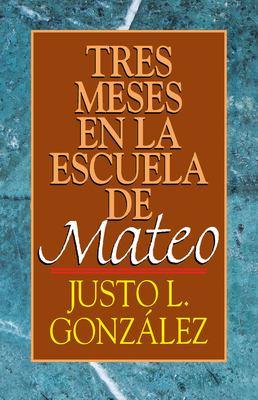Tres Meses En La Escuela de Mateo: Estudios Sobre El Evangelio de Mateo 9780687021765