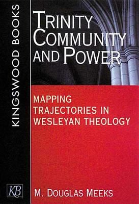 Trinity, Community and Power: Mapping Trajectories in Wesleyan Theology 9780687087273