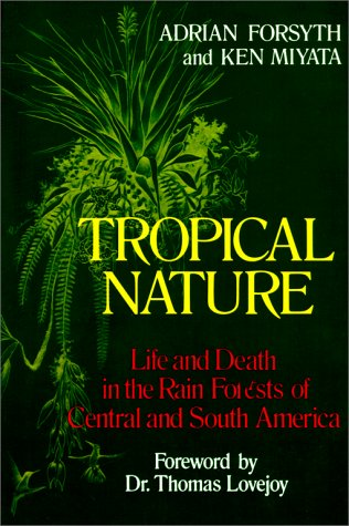 Tropical Nature: Life and Death in the Rain Forests of Central and South America 9780684187105