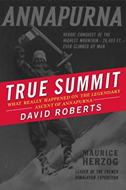 True Summit: What Really Happened on the Legendary Ascent of Annapurna 9780684867571