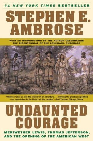 Undaunted Courage: Meriwether Lewis, Thomas Jefferson, and the Opening of the American West 9780684826974