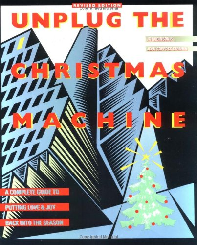 Unplug the Christmas Machine: 'A Complete Guide to Putting Love and Warmth Back Into the Season 9780688109615