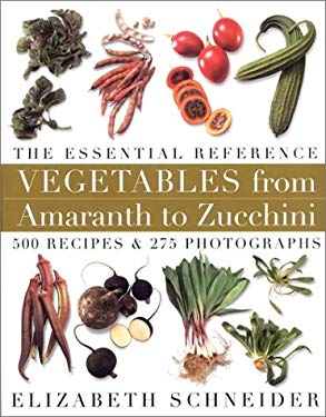 Vegetables from Amaranth to Zucchini: The Essential Reference 9780688152604