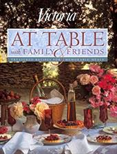 Victoria at a Table with Family and Friends: Favorite Recipes and Entertaining Ideas for Fine...