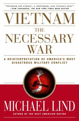 Vietnam the Necessary War: A Reinterpretation of America's Most Disastrous Military Conflict 9780684870274