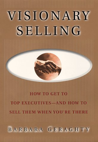 Visionary Selling: How to Get to Top Executives and How to Sell Them When You're There 9780684839851