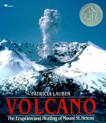 Volcano: The Eruption and Healing of Mount St. Helens 9780689716799