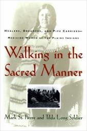 Walking in the Sacred Manner: Healers, Dreamers, and Pipe Carriers--Medicine Women of the Plains