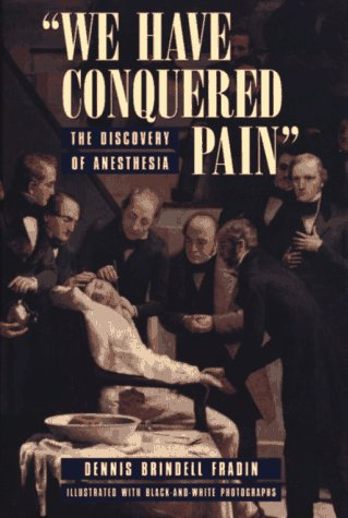We Have Conquered Pain: The Discovery of Anesthesia 9780689505874