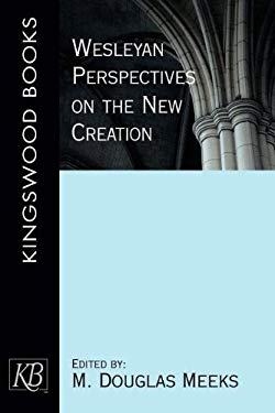 Wesleyan Perspectives on the New Creation 9780687038855