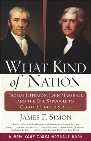 What Kind of Nation: Thomas Jefferson, John Marshall, and the Epic Struggle to Create a United States 9780684848716