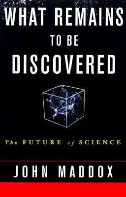 What Remains to Be Discovered: Mapping the Secrets of the Universe, the Origins of Life and the Future of Human Race