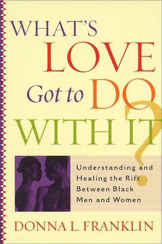 What's Love Got to Do with It?: Understanding and Healing the Rift Between Black Men and Women 9780684818511