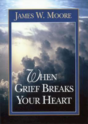 When Grief Breaks Your Heart 9780687007912