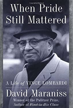 When Pride Still Mattered: Life of Vince Lombardi 9780684844183