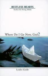 Restless Hearts Leader Guide: Where Do I Go Now, God? 2513805