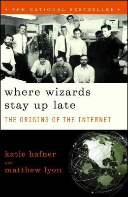 Where Wizards Stay Up Late: The Origins of the Internet 9780684832678