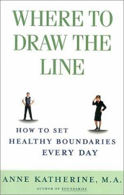 Where to Draw the Line: How to Set Healthy Boundaries Every Day 9780684868066