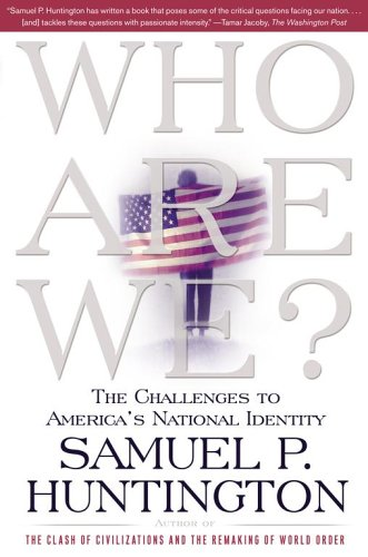 Who Are We: The Challenges to America's National Identity 9780684870540